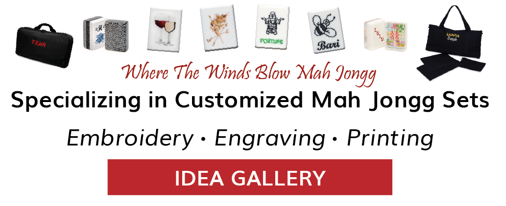 Visit our Idea Gallery - Where The Winds Blow Specializing in Custom Mah Jongg Sets